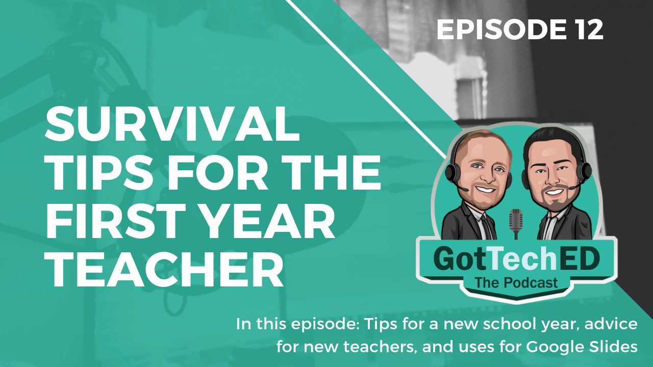 GotTechED Epi 12 Tips for the First Year Teacher