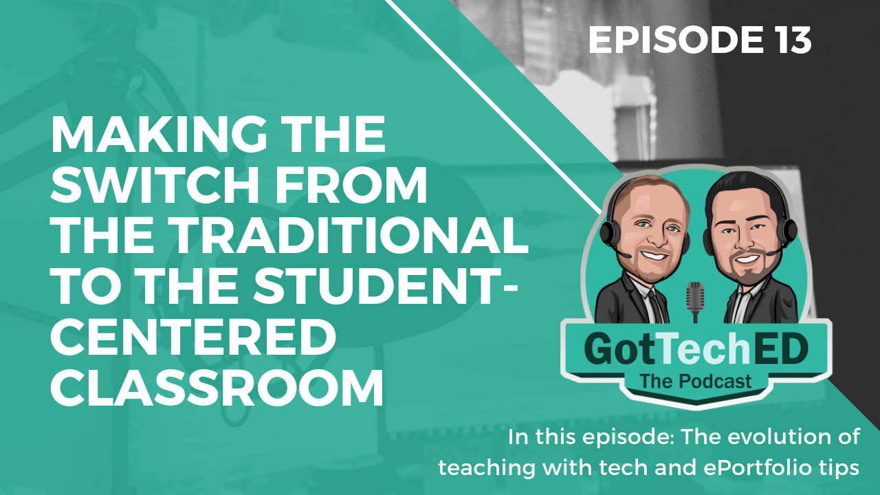GotTechED Epi 13 Student-Centered Classroom