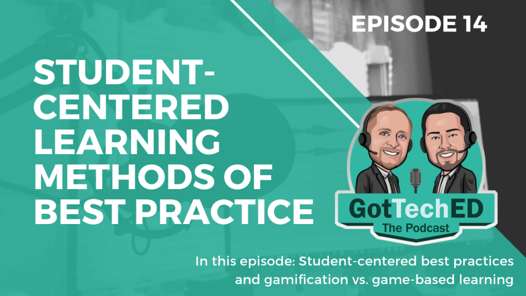GotTechED Epi 14 Student-Centered Learning