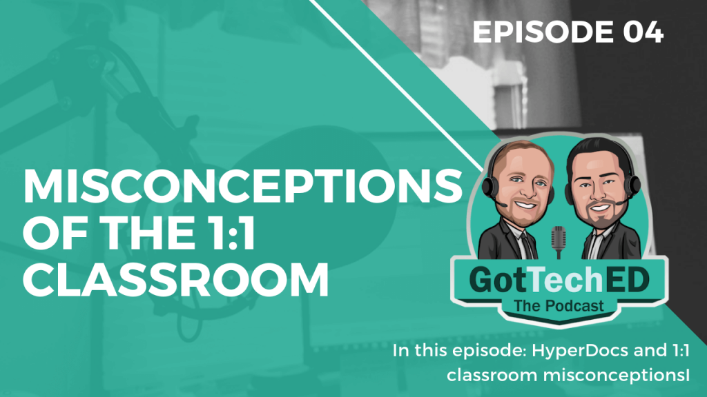GotTechED Epi 4 Misconceptions of the 1:1 Classroom