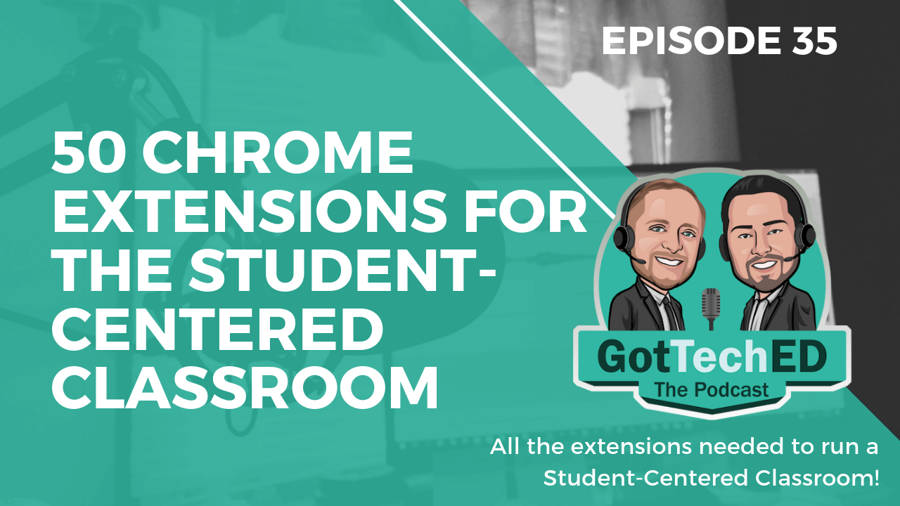 Epi 35 50 Chrome Extensions for the Student-Centered Classroom