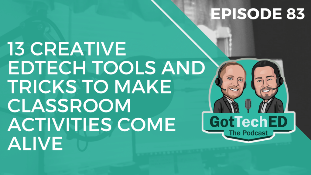 "Welcome back to GotTechED the podcast this is Episode #83 called ""13 Creative EdTech Tools/Tricks to Make Classroom Activities Come Alive."""
