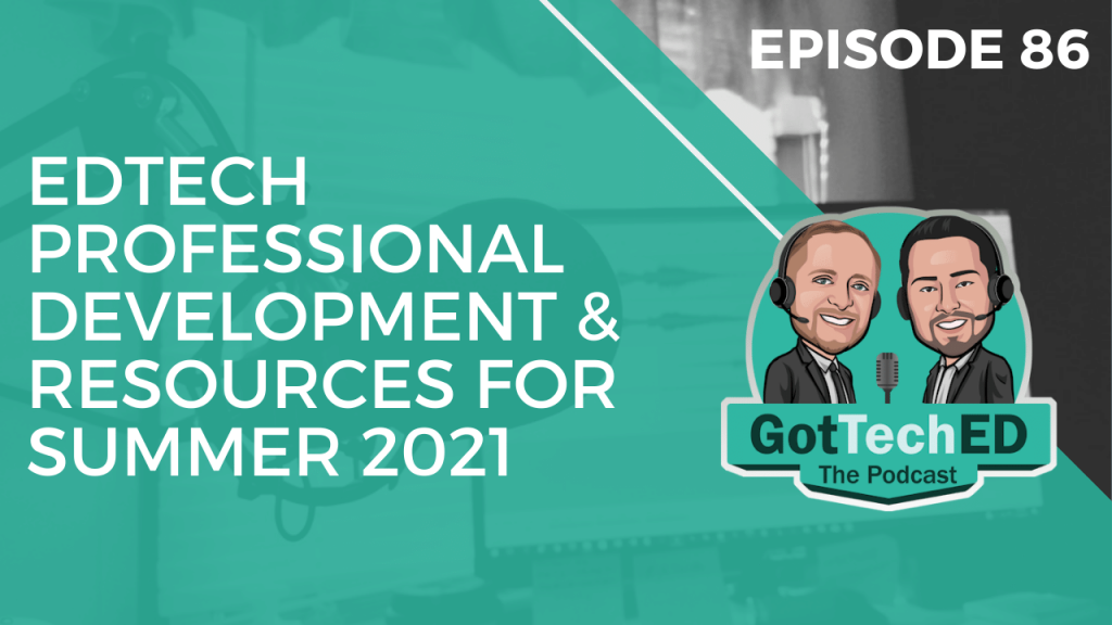 """Welcome back to GotTechED the podcast this is Episode #87 called """"EdTech PD and Resources for Summer 2021""""."""